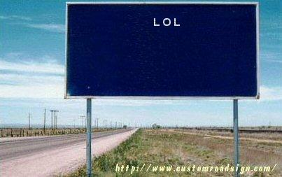 http://www.customroadsign.com/generate.php?line1=LOL&line2=&line3=&line4=